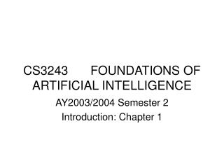 CS3243	FOUNDATIONS OF ARTIFICIAL INTELLIGENCE