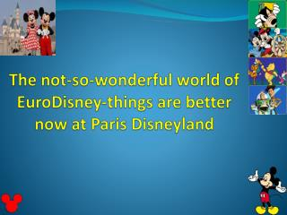 The not-so-wonderful world of  E uroDisney -things are better now at Paris  D isneyland