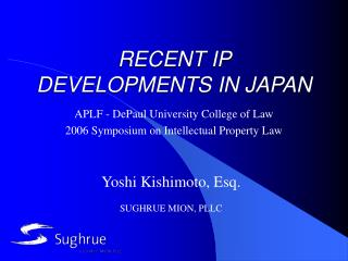 RECENT IP DEVELOPMENTS IN JAPAN