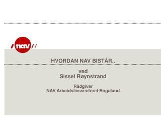 HVORDAN NAV BIST�R.. ved Sissel R�ynstrand R�dgiver NAV Arbeidslivssenteret Rogaland