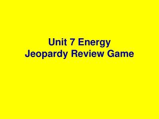 Unit 7 Energy Jeopardy Review Game