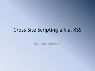 Cross Site Scripting a.k.a. XSS