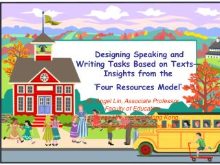 Designing Speaking and  Writing Tasks Based on Texts  Insights from the   Four Resources Model