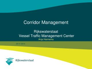 Corridor Management Rijkswaterstaat Vessel Traffic Management Center Anja Hannema