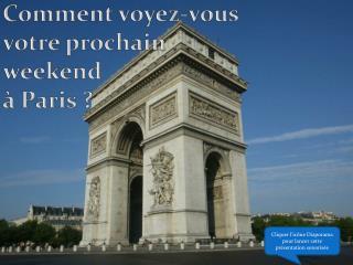 Comment voyez-vous votre prochain weekend à Paris ?