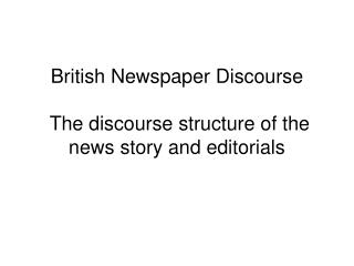 British Newspaper Discourse  The discourse structure of the news story and editorials