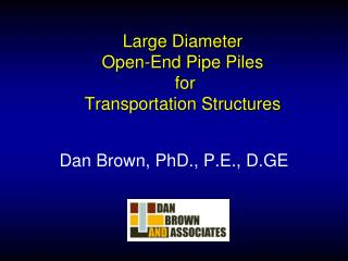 Large Diameter  Open-End  Pipe  Piles for  Transportation Structures