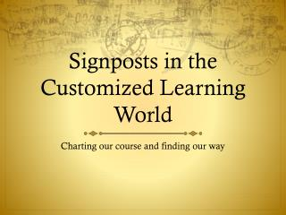 Signposts in the Customized Learning World