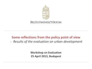 Workshop on Evaluation 25  April  2013, Budapest
