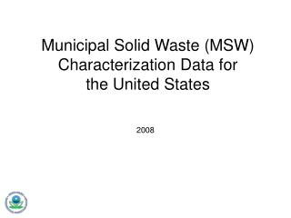 Municipal Solid Waste (MSW) Characterization Data for the United States