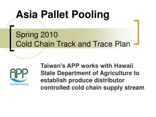 Asia Pallet Pooling Spring 2010  Cold Chain Track and Trace Plan