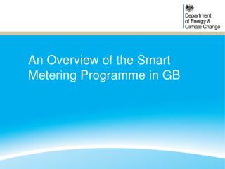 An Overview of the Smart Metering Programme in GB