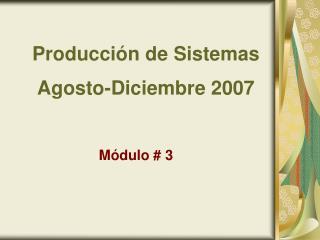 Producción de Sistemas Agosto-Diciembre 2007