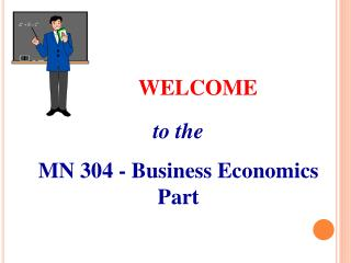 WELCOME to the MN 304 - Business Economics Part