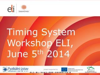 Timing System Workshop ELI, June 5 th  2014