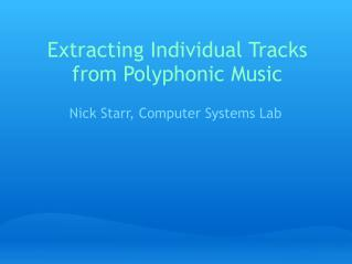 Extracting Individual Tracks from Polyphonic Music