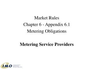 Market Rules Chapter 6 - Appendix 6.1 Metering Obligations  Metering Service Providers