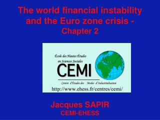 The world financial instability and the Euro zone crisis -  Chapter 2 Jacques SAPIR CEMI-EHESS