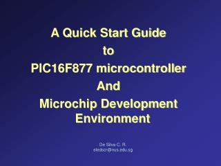 A Quick Start Guide  to  PIC16F877 microcontroller And  Microchip Development Environment