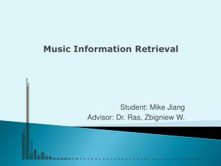 Student: Mike Jiang Advisor: Dr.  Ras, Zbigniew W.
