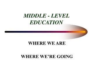 MIDDLE - LEVEL EDUCATION