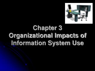 Chapter 3 Organizational Impacts of Information System Use