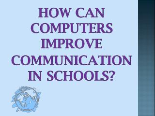 How can computers improve  communication in schools?