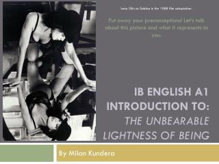 IB English A1 Introduction to: The unbearable  lightness of being