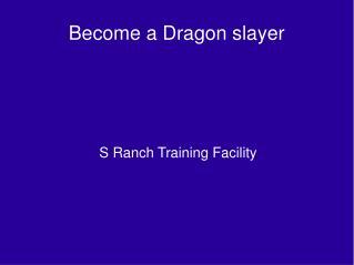 Become a Dragon slayer
