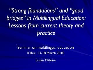 Seminar on multilingual education Kabul, 13-18 March 2010 Susan Malone