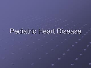 Pediatric Heart Disease