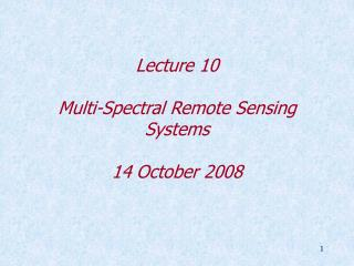 Lecture 10 Multi-Spectral Remote Sensing Systems 14 October 2008