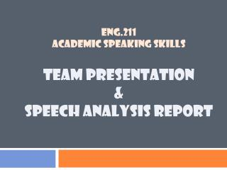 ENG.211 ACADEMIC SPEAKING SKILLS TEAM PRESENTATION &  SPEECH ANALYSIS REPORT