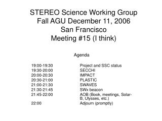 STEREO Science Working Group Fall AGU December 11, 2006 San Francisco Meeting #15 (I think)