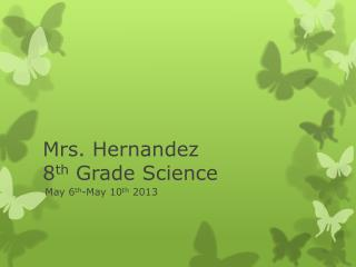 Mrs. Hernandez 8 th  Grade Science