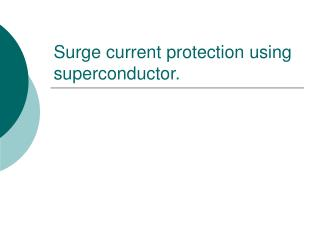 Surge current protection using superconductor.