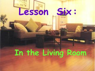 Lesson  Six : In the Living Room