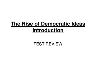 The Rise of Democratic Ideas Introduction