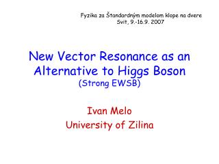 New Vector Resonance as an Alternative to Higgs Boson (Strong EWSB)