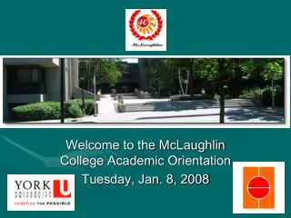 Welcome to the McLaughlin College Academic Orientation Tuesday, Jan. 8, 2008