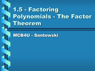 1.5 - Factoring Polynomials - The Factor Theorem