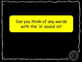 Can you think of any words with the 'in' sound in?