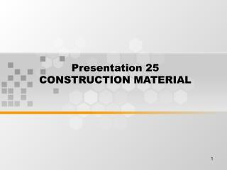 Presentation 25 CONSTRUCTION MATERIAL