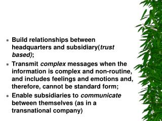 Build relationships between headquarters and subsidiary( trust based) ;