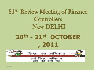 31 st   Review Meeting of Finance Controllers  New DELHI
