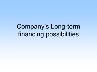 Company's Long-term financing possibilities