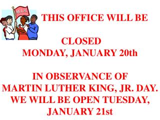 THIS OFFICE WILL BE  CLOSED MONDAY, JANUARY 20th  IN OBSERVANCE OF