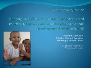 Jessica Ball, MPH, PhD. School of Child and Youth Care University of Victoria, Canada