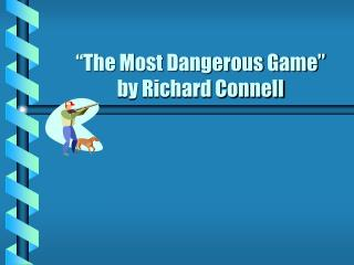 """""""The Most Dangerous Game"""" by Richard Connell"""