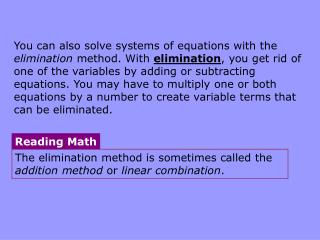 The elimination method is sometimes called the  addition method  or  linear combination .